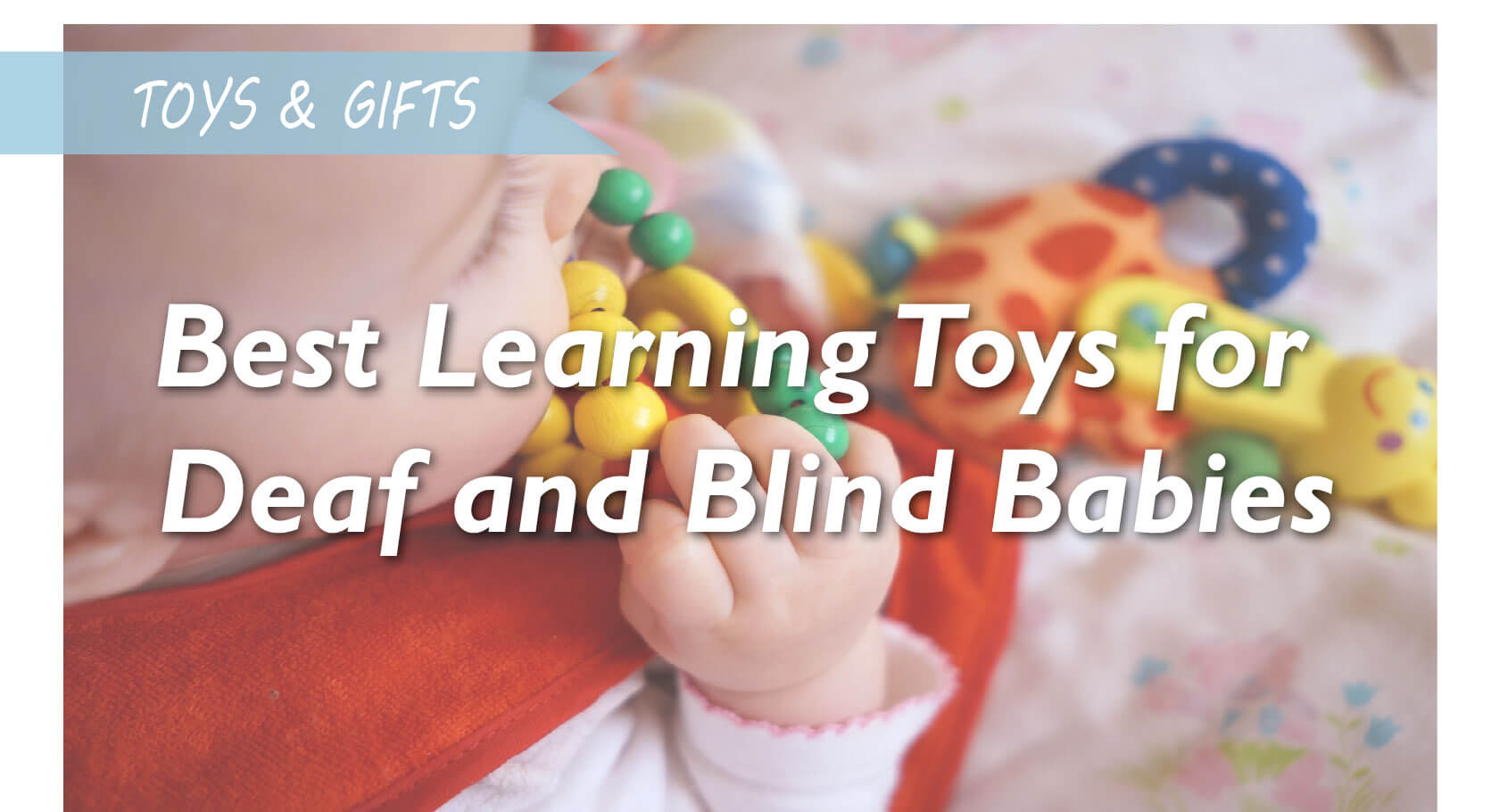 Best baby learning toys: Helping the deaf and blind babies to develop senses